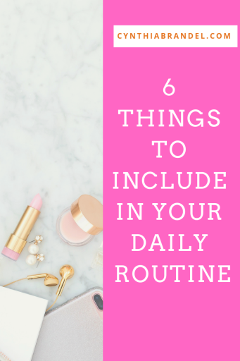 Six Things To Include In Your Daily Routine